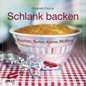 Schlank backen - Fischer, Elisabeth