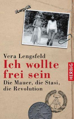 Ich wollte frei sein - Lengsfeld, Vera