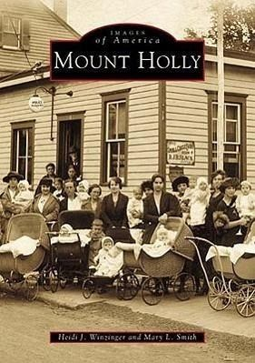 Mount Holly - Winzinger, Heide J.; Winzinger, Heidi J.; Smith, Mary L.