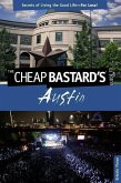 Cheap Bastard's(r) Guide to Austin: Secrets of Living the Good Life--For Less!