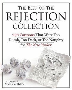 The Best of the Rejection Collection: 293 Cartoons That Were Too Dumb, Too Dark, or Too Naughty for the New Yorker - Diffee, Matthew