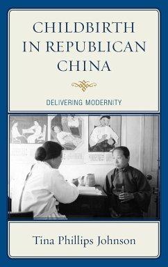 Childbirth in Republican China - Johnson, Tina
