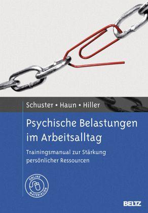 Psychische Belastungen im Arbeitsalltag - Schuster, Nadine; Haun, Sascha; Hiller, Wolfgang