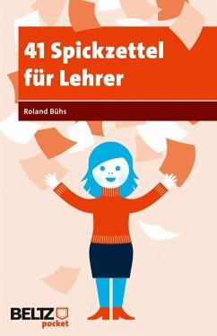 41 Spickzettel für Lehrer - Bühs, Roland