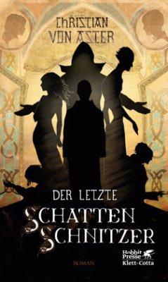 Der letzte Schattenschnitzer - Aster, Christian von