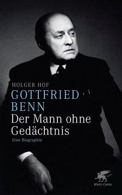Gottfried Benn - der Mann ohne Gedächtnis - Hof, Holger