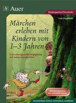 Märchen erleben mit Kindern von 1-3 Jahren - Koppehele, Gabi