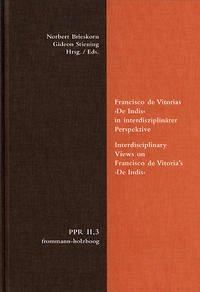 Politische Philosophie und Rechtstheorie des Mittelalters und der Neuzeit (PPR). Abteilung II: Untersuchungen / Francisco de Vitorias >De Indis< in interdisziplinärer Perspektive