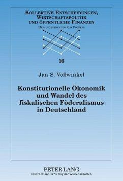 Konstitutionelle Ökonomik und Wandel des fiskalischen Föderalismus in Deutschland - Voßwinkel, Jan S.