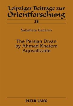 The Persian Divan by Ahmad Khatem Aqovalizade - Gacanin, Sabaheta