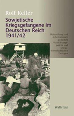Sowjetische Kriegsgefangene im Deutschen Reich 1941/42 - Keller, Rolf