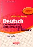 Jeden Tag besser Deutsch 5. Schuljahr. Intensivtraining Rechtschreibung