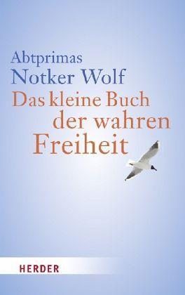 Das kleine Buch der wahren Freiheit - Wolf, Notker