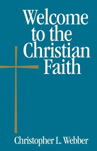 Welcome to the Christian Faith - Webber, Christopher L.