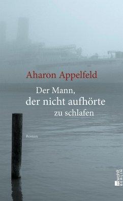 Der Mann, der nicht aufhörte zu schlafen - Appelfeld, Aharon