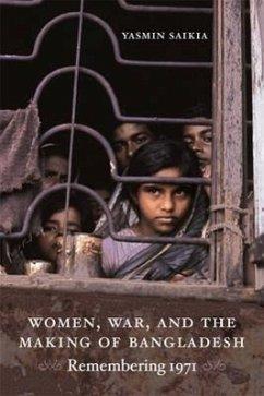 Women, War, and the Making of Bangladesh: Remembering 1971 - Saikia, Yasmin