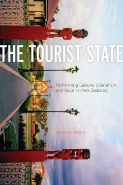 The Tourist State: Performing Leisure, Liberalism, and Race in New Zealand - Werry, Margaret