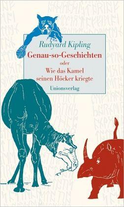 Genau-so-Geschichten oder Wie das Kamel seinen Höcker kriegte - Kipling, Rudyard