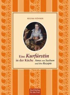 Eine Kurfürstin in der Küche - Röhner, Regina
