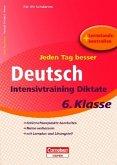 Jeden Tag besser Deutsch 6. Schuljahr. Intensivtraining Diktate