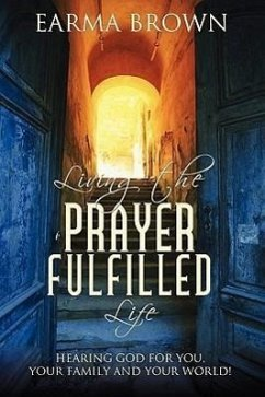 Living the Prayer Fulfilled Life - Brown, Earma