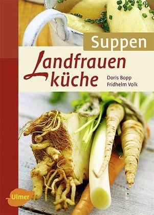 Landfrauenküche Suppen - Bopp, Doris; Volk, Fridhelm