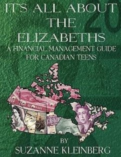 It's All about the Elizabeths: A Financial Management Guide for Canadian Teens - Kleinberg, Suzanne
