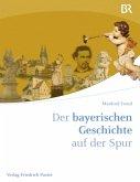 Der bayerischen Geschichte auf der Spur