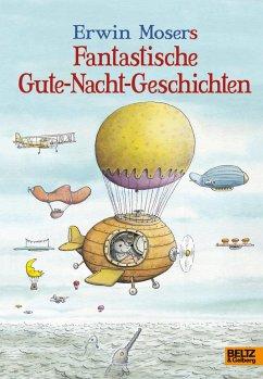 Erwin Mosers fantastische Gute-Nacht-Geschichten - Moser, Erwin