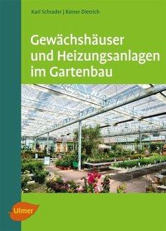 Gewächshäuser und Heizungsanlagen im Gartenbau - Schrader, Karl; Dietrich, Rainer