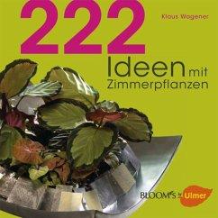 222 Ideen mit Zimmerpflanzen - Wagener, Klaus