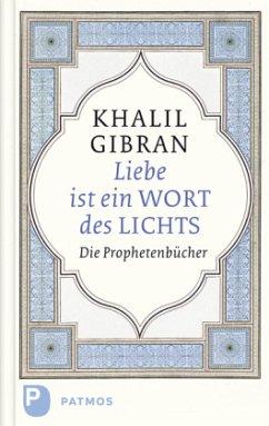 Liebe ist ein Wort des Lichts - Gibran, Khalil