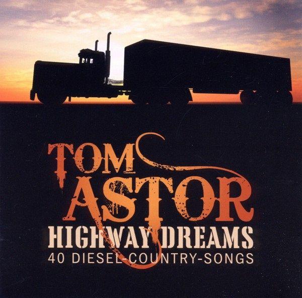 Highway Dreams-40 Diesel-Country-Songs - Tom Astor