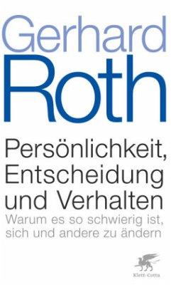 Persönlichkeit, Entscheidung und Verhalten - Roth, Gerhard