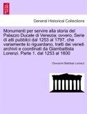 Monumenti per servire alla storia del Palazzo Ducale di Venezia; ovvero, Serie di atti pubblici dal 1253 al 1797, che variamente lo riguardano, tratti dei veneti archivii e coordinati da Giambattista Lorenzi. Parte 1. dal 1253 al 1600