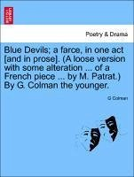 Blue Devils; a farce, in one act [and in prose]. (A loose version with some alteration ... of a French piece ... by M. Patrat.) By G. Colman the younger. - Colman, G