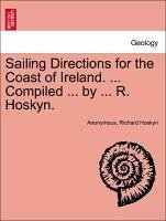 Sailing Directions for the Coast of Ireland. ... Compiled ... by ... R. Hoskyn. - Anonymous Hoskyn, Richard