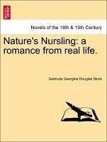 Nature's Nursling: a romance from real life. Vol. I. - Stock, Gertrude Georgina Douglas