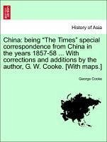 "China: being ""The Times"" special correspondence from China in the years 1857-58 ... With corrections and additions by the author, G. W. Cooke. [With maps.] - Cooke, George"