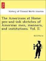 The Americans at Home: pen-and-ink sketches of American men, manners, and institutions. Vol. II. - Macrae, David