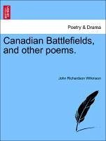 Canadian Battlefields, and other poems. - Wilkinson, John Richardson