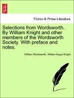 Selections from Wordsworth. By William Knight and other members of the Wordsworth Society. With preface and notes. - Wordsworth, William; Knight, William Angus