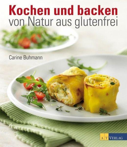 kochen und backen von natur aus glutenfrei von carine buhmann buch. Black Bedroom Furniture Sets. Home Design Ideas