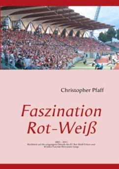 Faszination Rot-Weiß - Pfaff, Christopher