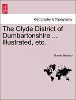 The Clyde District of Dumbartonshire ... Illustrated, etc. - Macleod, Donald