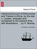 Historical Account of Discoveries and Travels in Africa, by the late J. Leyden, enlarged and completed to the present time, with illustrations ... by H. Murray. Second Edition, Corrected and Enlarged. Vol. I.
