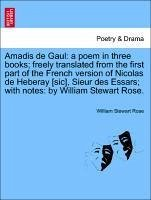 Amadis de Gaul: a poem in three books; freely translated from the first part of the French version of Nicolas de Heberay [sic], Sieur des Essars; with notes: by William Stewart Rose.
