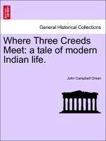 Where Three Creeds Meet: a tale of modern Indian life. - Oman, John Campbell