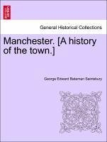 Manchester. [A history of the town.] - Saintsbury, George Edward Bateman