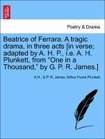 Beatrice of Ferrara. A tragic drama, in three acts [in verse; adapted by A. H. P., i.e. A. H. Plunkett, from